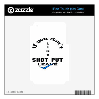 If you don't like Shot Put Leave iPod Touch 4G Skins