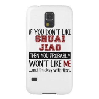 If You Don't Like Shuai Jiao Cool Galaxy S5 Cover