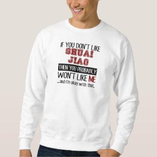 If You Don't Like Shuai Jiao Cool Pullover Sweatshirts