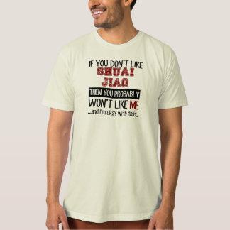 If You Don't Like Shuai Jiao Cool Tee Shirt