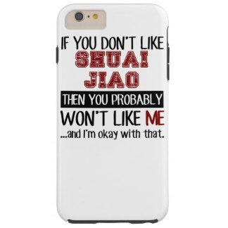 If You Don't Like Shuai Jiao Cool Tough iPhone 6 Plus Case