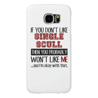If You Don't Like Single Scull Cool Samsung Galaxy S6 Case