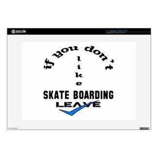 "If you don't like Skate Boarding Leave 15"" Laptop Skins"