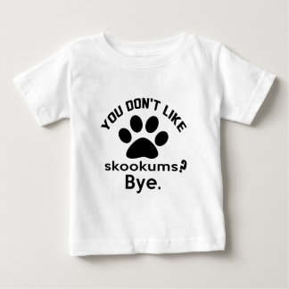 If You Don't Like skookums Cat ? Bye Baby T-Shirt