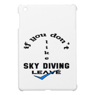 If you don't like Sky Diving Leave iPad Mini Cases