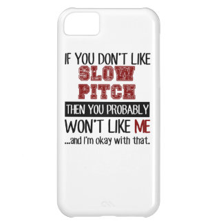If You Don't Like Slow Pitch Cool iPhone 5C Cover