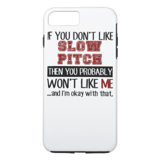 If You Don't Like Slow Pitch Cool iPhone 7 Plus Case