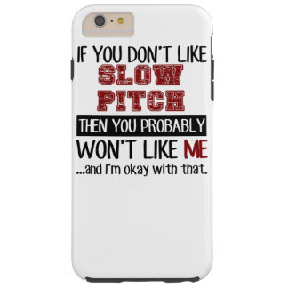 If You Don't Like Slow Pitch Cool Tough iPhone 6 Plus Case