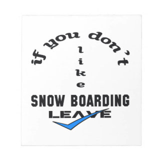 If you don't like Snow Boarding Leave Notepad