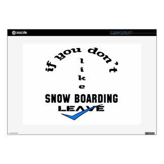If you don't like Snow Boarding Leave Skin For Laptop