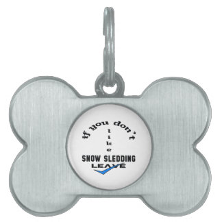 If you don't like Snow Sledding Leave Pet ID Tag