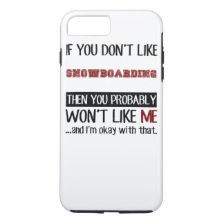 If You Don't Like Snowboarding Cool iPhone 7 Plus Case