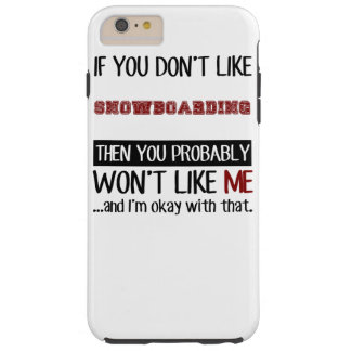 If You Don't Like Snowboarding Cool Tough iPhone 6 Plus Case