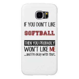 If You Don't Like Softball Cool Samsung Galaxy S6 Case