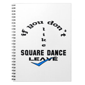 If you don't like Square dance Leave Notebook