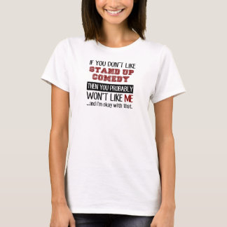 If You Don't Like Stand Up Comedy Cool T-Shirt