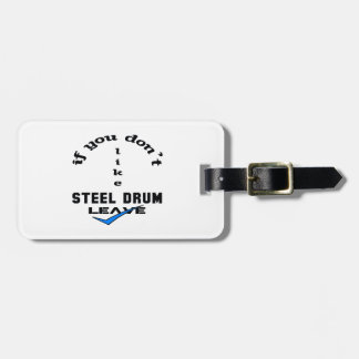 If you don't like Steel Drum Leave Luggage Tag