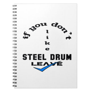 If you don't like Steel Drum Leave Spiral Notebook