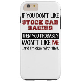 If You Don't Like Stock Car Racing Cool Tough iPhone 6 Plus Case