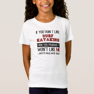 If You Don't Like Surf Kayaking Cool T-Shirt