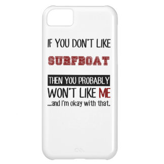 If You Don't Like Surfboat Cool Case For iPhone 5C