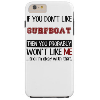 If You Don't Like Surfboat Cool Tough iPhone 6 Plus Case