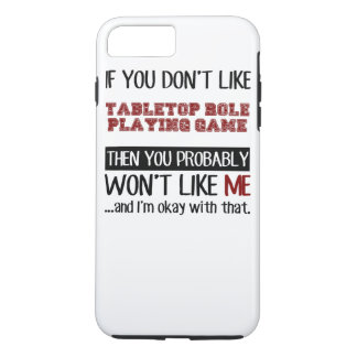 If You Don't Like Tabletop Role Playing Game Cool iPhone 7 Plus Case