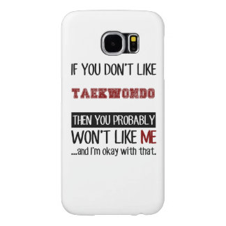 If You Don't Like Taekwondo Cool Samsung Galaxy S6 Cases