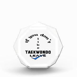 If you don't like Taekwondo Leave Acrylic Award