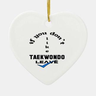 If you don't like Taekwondo Leave Ceramic Ornament