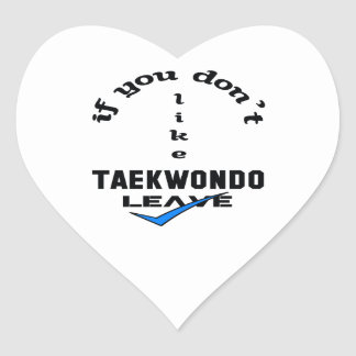 If you don't like Taekwondo Leave Heart Sticker