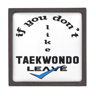 If you don't like Taekwondo Leave Keepsake Box