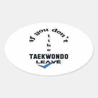 If you don't like Taekwondo Leave Oval Sticker