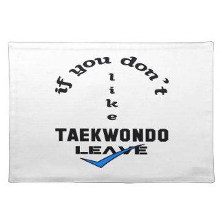 If you don't like Taekwondo Leave Placemat