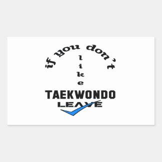 If you don't like Taekwondo Leave Rectangular Sticker