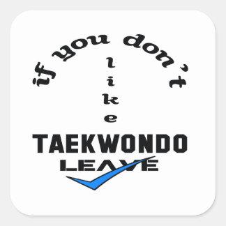 If you don't like Taekwondo Leave Square Sticker
