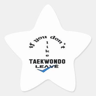 If you don't like Taekwondo Leave Star Sticker