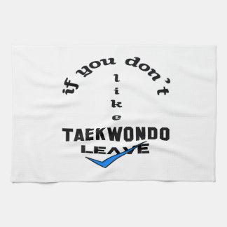 If you don't like Taekwondo Leave Towel