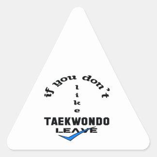 If you don't like Taekwondo Leave Triangle Sticker