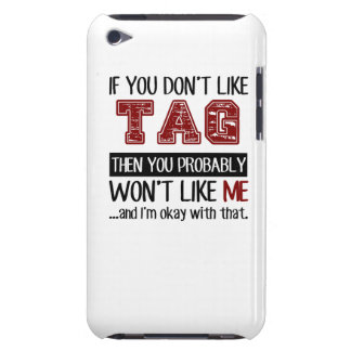 If You Don't Like Tag Cool iPod Touch Case