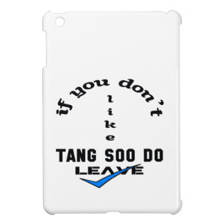 If you don't like Tang Soo Do Leave Cover For The iPad Mini