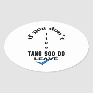 If you don't like Tang Soo Do Leave Oval Sticker