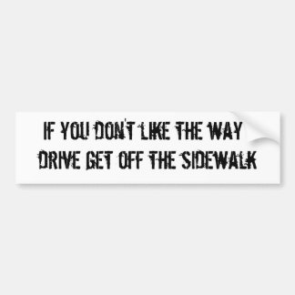 If you don't like the way I drive get off the s... Car Bumper Sticker