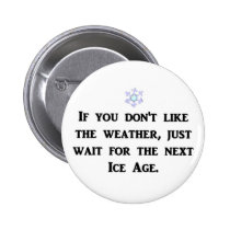 if-you-dont-like-the-weather-just-wait-for-the pinback button