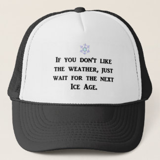 if-you-dont-like-the-weather-just-wait-for-the trucker hat