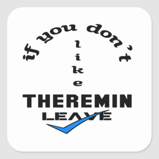 If you don't like Theremin Leave Square Sticker