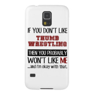 If You Don't Like Thumb Wrestling Cool Galaxy S5 Case