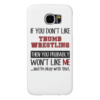 If You Don't Like Thumb Wrestling Cool Samsung Galaxy S6 Case