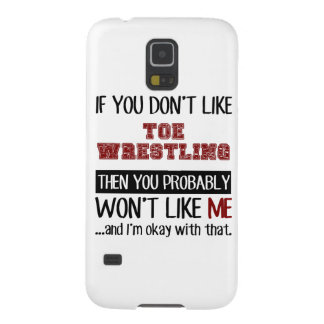 If You Don't Like Toe Wrestling Cool Galaxy S5 Case