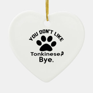 If You Don't Like Tonkinese Cat ? Bye Ceramic Ornament